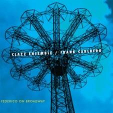 Clazz Ensemble / Frank Carlberg – Federico on Broadway