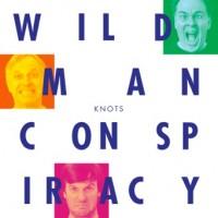 Wild Man Conspiracy – Knots