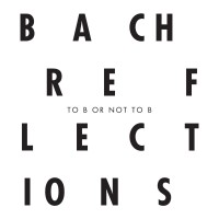 Bach Reflections – To B or not To B